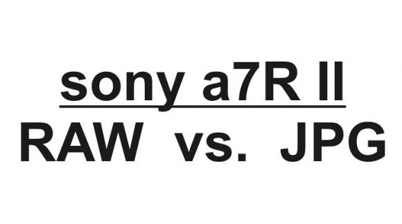 Sony a7R m2 - RAW kontra JPG